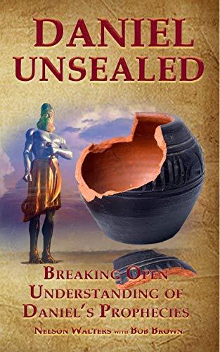 Daniel Unsealed: Breaking Open Understanding of Daniel's Prophecies