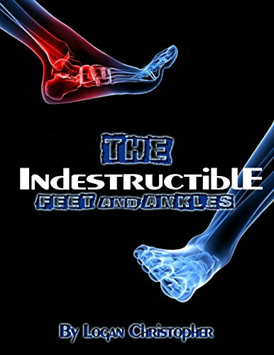 Indestructible Feet and Ankles (The Indestructible Body Book 1)