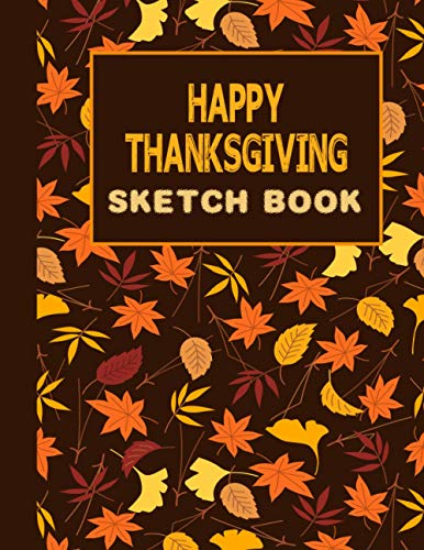 Thanksgiving Sktechbook: Notebook for Drawing, Writing, Painting, Sketching or Doodling.
