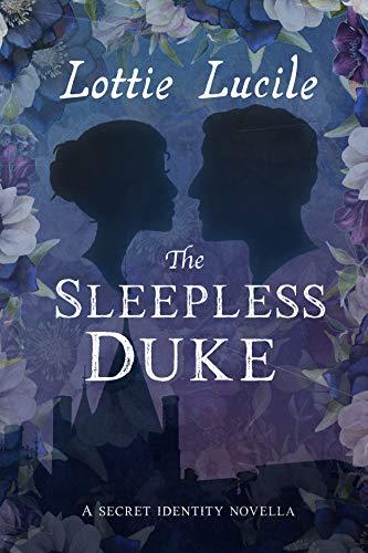 The Sleepless Duke: A Secret Identity Novella