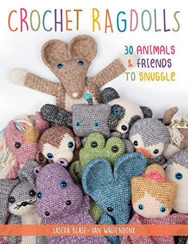 Crochet Ragdolls: 30 Animals and Friends to Snuggle