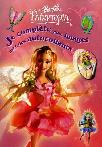 JE COMPLETE IMAGES FAIRYTOPIA (Barbie Fairytopia) (French Edition)