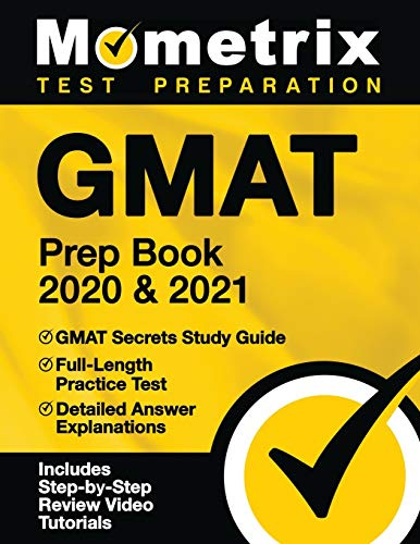 GMAT Prep Book 2020 & 2021: GMAT Secrets Study Guide, Full-Length Practice Test, Detailed Answer Explanations: [Includes Step-by-Step Review Video Tutorials]