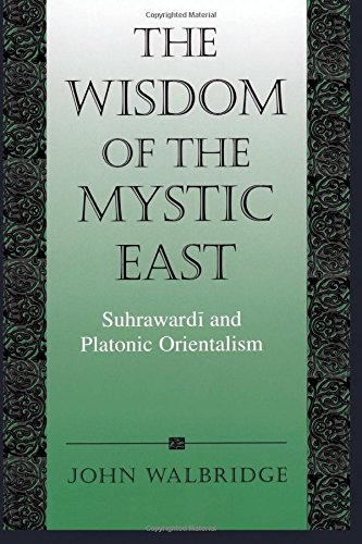 The Wisdom of the Mystic East: Suhrawardi and Platonic Orientalism (SUNY series in Islam)