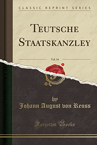 Teutsche Staatskanzley, Vol. 34 (Classic Reprint) (French Edition)