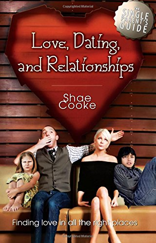 The Single Parent's Guide to Love, Dating, and Relationships: Finding Love in all the Right Places