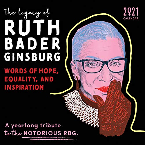 2021 The Legacy of Ruth Bader Ginsburg Wall Calendar: Her Words of Hope, Equality and Inspiration ― A yearlong tribute to the notorious RBG (12-Month Monthly Calendar)