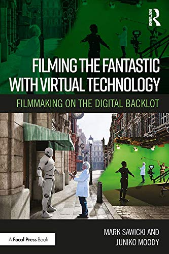 Filming the Fantastic with Virtual Technology: Filmmaking on the Digital Backlot