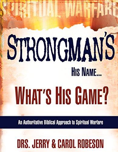 Strongman's His Name...What's His Game?: An Authoritative Biblical Approach to Spiritual Warfare