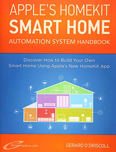 Apple?s Homekit Smart Home Automation System Handbook: Discover How to Build Your Own Smart Home Using Apple's New HomeKit System (Smart Home Automation Essential Guides) (Volume 7)