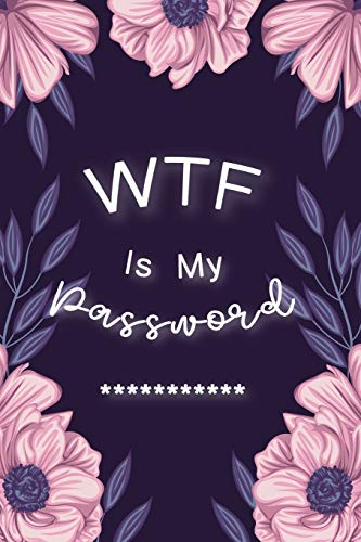 WTF Is My Password: Password Book Log Book AlphabeticalPocket Size Purple Flower Cover Black Frame 6' x 9'