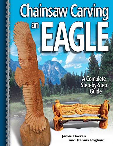 Chainsaw Carving an Eagle: A Complete Step-by-Step Guide (Fox Chapel Publishing) Beginner-Friendly Reference, Easy-to-Follow Instructions, 4 Projects, Types of Cuts, Finishing, Wood Selection, & More