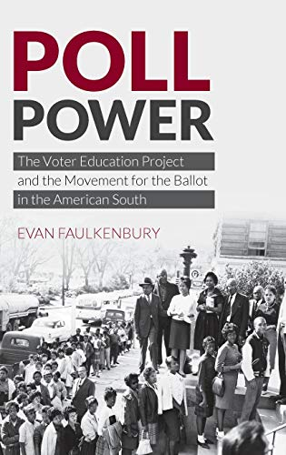 Poll Power: The Voter Education Project and the Movement for the Ballot in the American South (Justice, Power, and Politics)