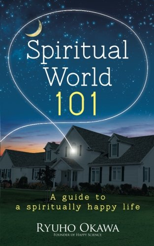 Spiritual World 101: A guide to a spiritually happy life