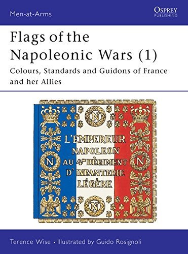 Flags of the Napoleonic Wars (1) : France and her Allies (Men at Arms, 77) by Terence Wise (1990-03-28)