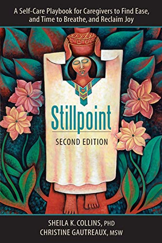 Stillpoint: A Self-Care Playbook for Caregivers to Find Ease, and Time to Breathe, and Reclaim Joy