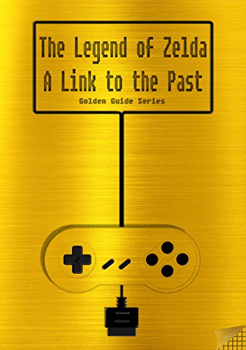 The Legend of Zelda - A Link to the Past Golden Guide for Super Nintendo and SNES Classic: includes all maps, videos, walkthrough, cheats, tips and link to instruction manual (Golden Guides Book 8)
