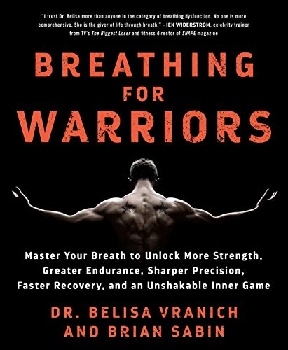 Breathing for Warriors: Master Your Breath to Unlock More Strength, Greater Endurance, Sharper Precision, Faster Recovery, and an Unshakable Inner Game