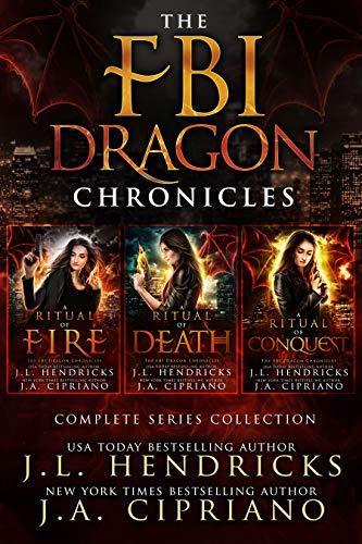 FBI Dragon Chronicles Complete Omnibus, An FBI Dragon Shifter Urban Fantasy Adventure: A Ritual of Fire, A Ritual of Death, A Ritual of Conquest
