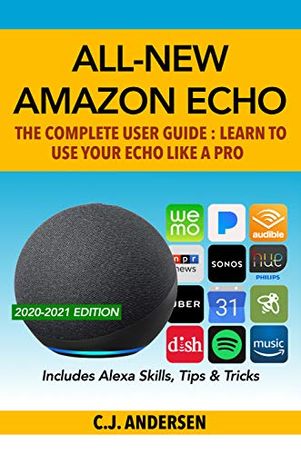 All-New Amazon Echo (4th Gen): The Complete User Guide: Learn to Use Your Echo Like A Pro - Includes Alexa Skills, Tips & Tricks