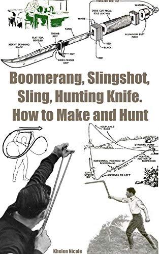 Boomerang, Slingshot, Sling, Hunting Knife. How to Make and Hunt