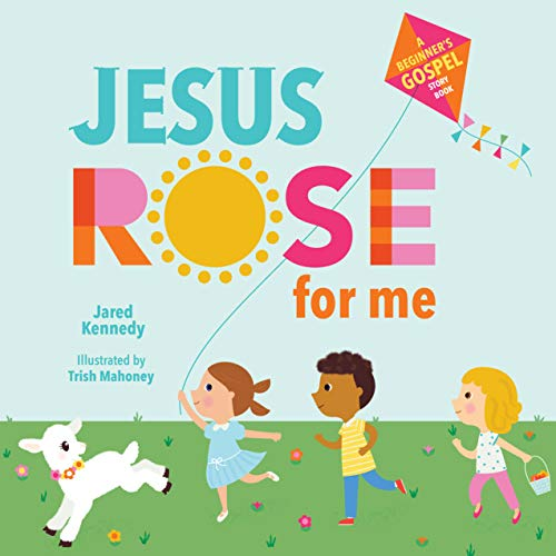 Jesus Rose for Me: The True Story of Easter