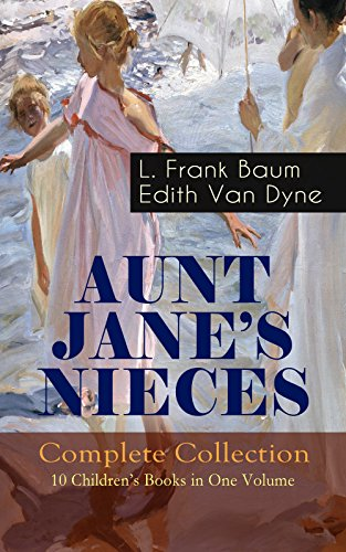 AUNT JANE'S NIECES - Complete Collection: 10 Children's Books in One Volume: Timeless Children Classics For Young Girls