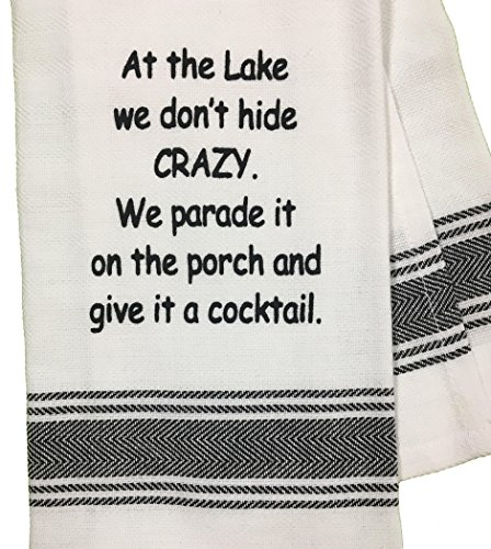 Wild Hare Designs Dishtowel - A The Lake we Don't Hide Crazy, we Parade it on The Porch and give it a Cocktail