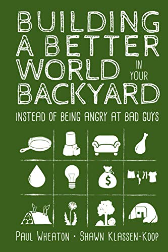 Building a Better World in Your Backyard: Instead of Being Angry at Bad Guys