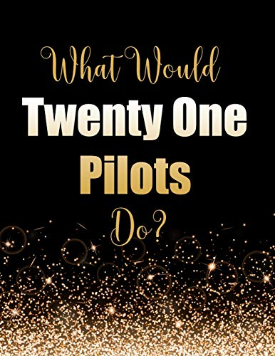 What Would Twenty One Pilots Do?: Large Notebook/Diary/Journal for Writing 100 Pages, Twenty One Pilots Gift for Fans