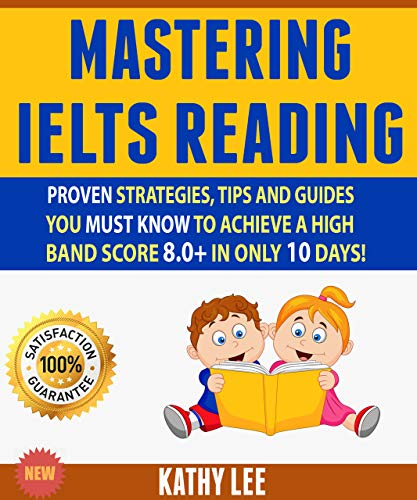 Mastering Ielts Reading: Proven Strategies, Tips And Guides You Must Know To Achieve A High Band Score 8.0+ In Only 10 Days!
