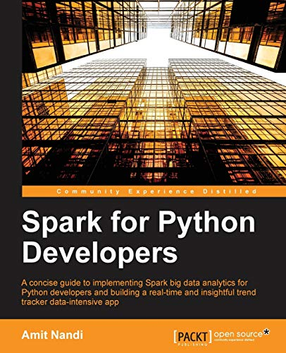 Spark for Python Developers: A concise guide to implementing Spark big data analytics for Python developers and building a real-time and insightful trend tracker data-intensive app