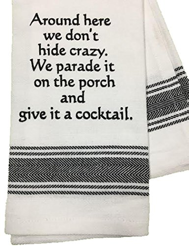 Wild Hare Designs Dishtowel - Around here we Don't Hide Crazy. We Parade it on The Porch and give it a Cocktail