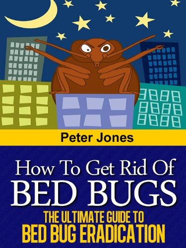 How to Get Rid of Bed Bugs: Without Using Toxic Chemicals or Insecticides