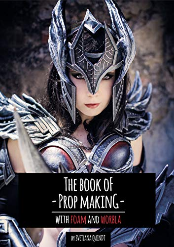 The Book of Prop Making: With Foam and Worbla