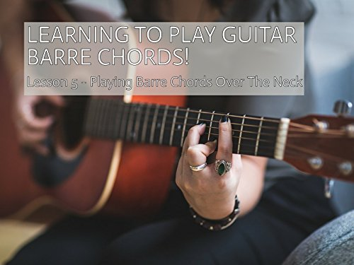 Playing Barre Chords Across The Guitar Fretboard