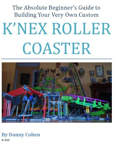 The Builder's Guide to Knex Roller Coasters Vol. 1 (Building Knex Roller Coasters)