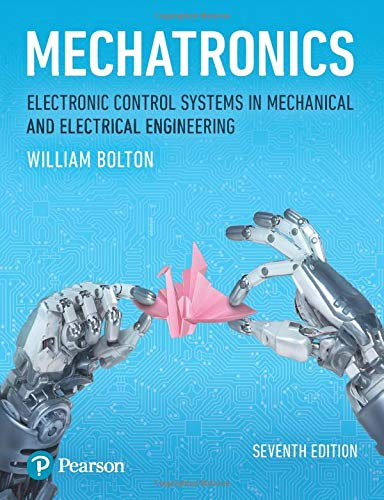 Mechatronics: Electronic Control Systems in Mechanical and Electrical Engineering (7th Edition)