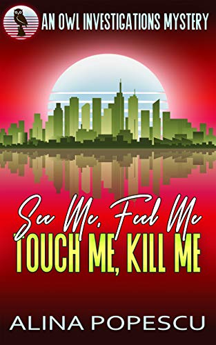 See Me, Feel Me, Touch Me, Kill Me: An OWL Investigations Mystery (OWL Investigations Mysteries Book 5)
