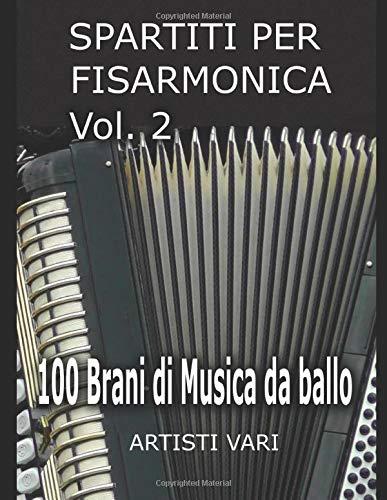 SPARTITI PER FISARMONICA VOL. 2: 100 brani di musica da ballo (Ballabili per Fisarmonica) (Italian Edition)