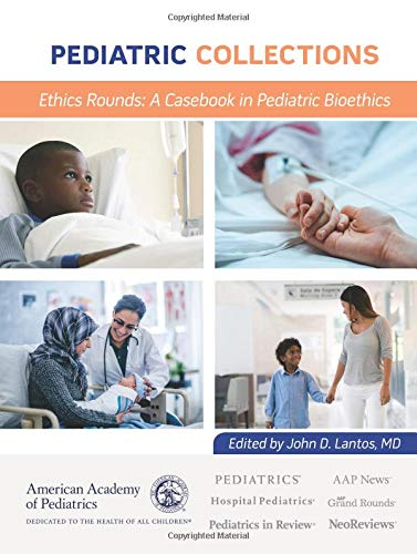 Pediatric Collections Ethics Rounds: A Casebook in Pediatric Bioethics