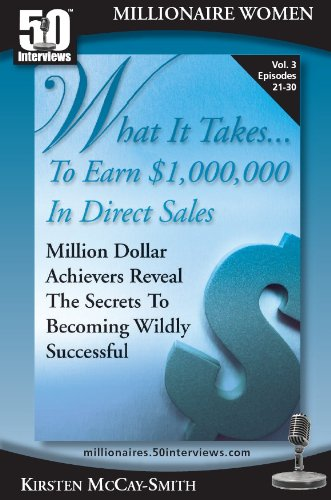 What It Takes...To Earn $1,000,000 In Direct Sales: Million Dollar Achievers Reveal the Secrets to Becoming Wildly Successful in MLM (Vol. 3)