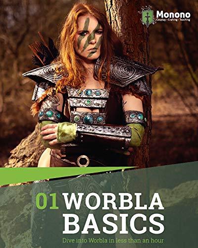Worbla Basics: Lerne den Umgang mit dem thermoplastischen Material in nur einer Stunde (German Edition)