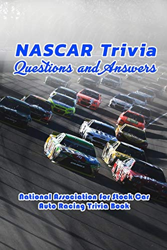 NASCAR Trivia Questions and Answers: National Association for Stock Car Auto Racing Trivia Book: Car Auto Racing Trivia Book