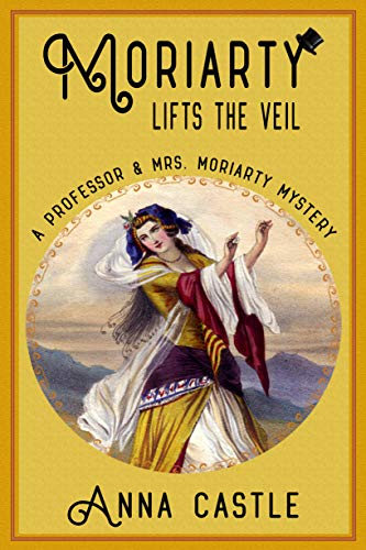 Moriarty Lifts the Veil (A Professor & Mrs. Moriarty Mystery Book 4)