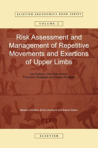Risk Assessment and Management of Repetitive Movements and Exertions of Upper Limbs: Job Analysis, Ocra Risk Indicies, Prevention Strategies and ... (Elsevier Ergonomics Book Series (Volume 2))