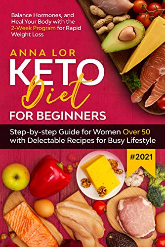 Keto Diet for Beginners #2021: Step-by-step Guide FOR WOMEN OVER 50 with Delectable Recipes for Busy Lifestyle | 2-Week Program for Rapid Weight Loss