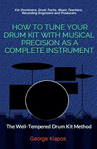 How To Tune Your Drum Kit With Musical Precision as a Complete Instrument: The Well-Tempered Drum Kit