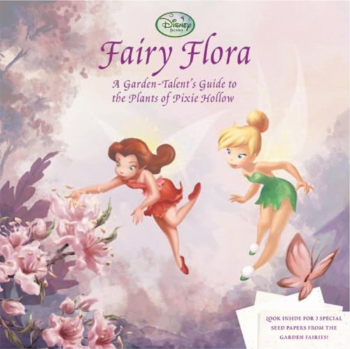 Fairy Flora: A Garden-Talent's Guide to the Plants of Pixie Hollow