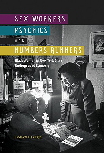Sex Workers, Psychics, and Numbers Runners: Black Women in New York City's Underground Economy (New Black Studies Series)